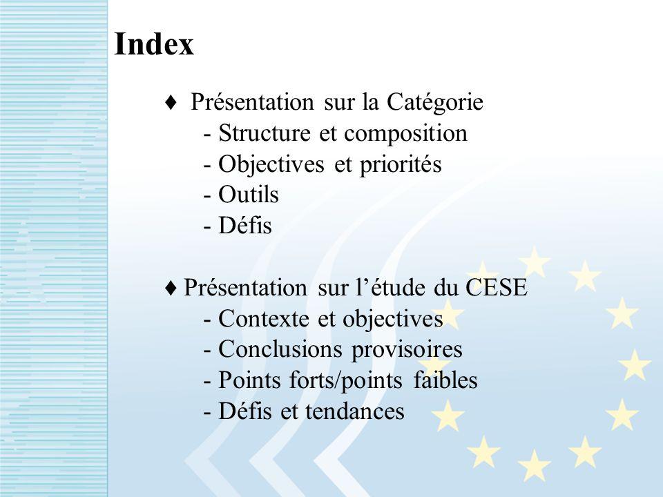 Index Présentation sur la Catégorie - Structure et composition - Objectives et priorités - Outils - Défis Présentation sur létude du CESE - Contexte et objectives - Conclusions provisoires - Points forts/points faibles - Défis et tendances