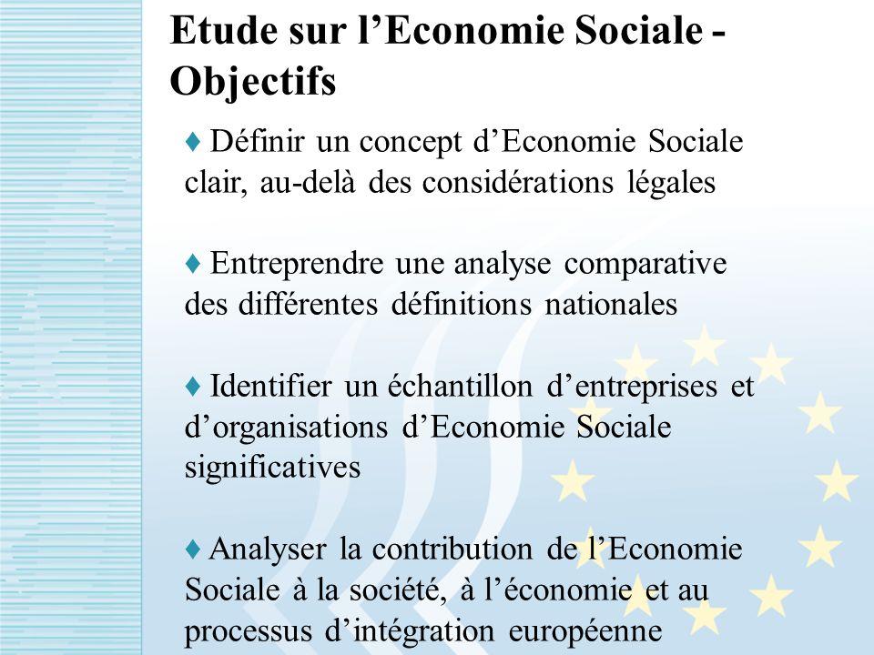 Etude sur lEconomie Sociale - Objectifs Définir un concept dEconomie Sociale clair, au-delà des considérations légales Entreprendre une analyse comparative des différentes définitions nationales Identifier un échantillon dentreprises et dorganisations dEconomie Sociale significatives Analyser la contribution de lEconomie Sociale à la société, à léconomie et au processus dintégration européenne