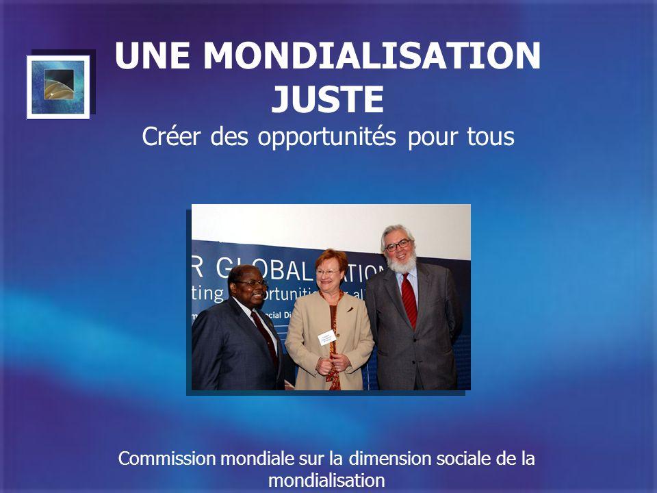 UNE MONDIALISATION JUSTE Créer des opportunités pour tous Commission mondiale sur la dimension sociale de la mondialisation