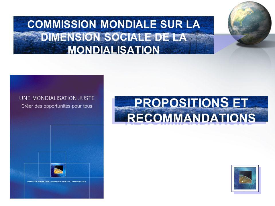 PROPOSITION S ET RECOMMANDATIONS COMMISSION MONDIALE SUR LA DIMENSION SOCIALE DE LA MONDIALISATION