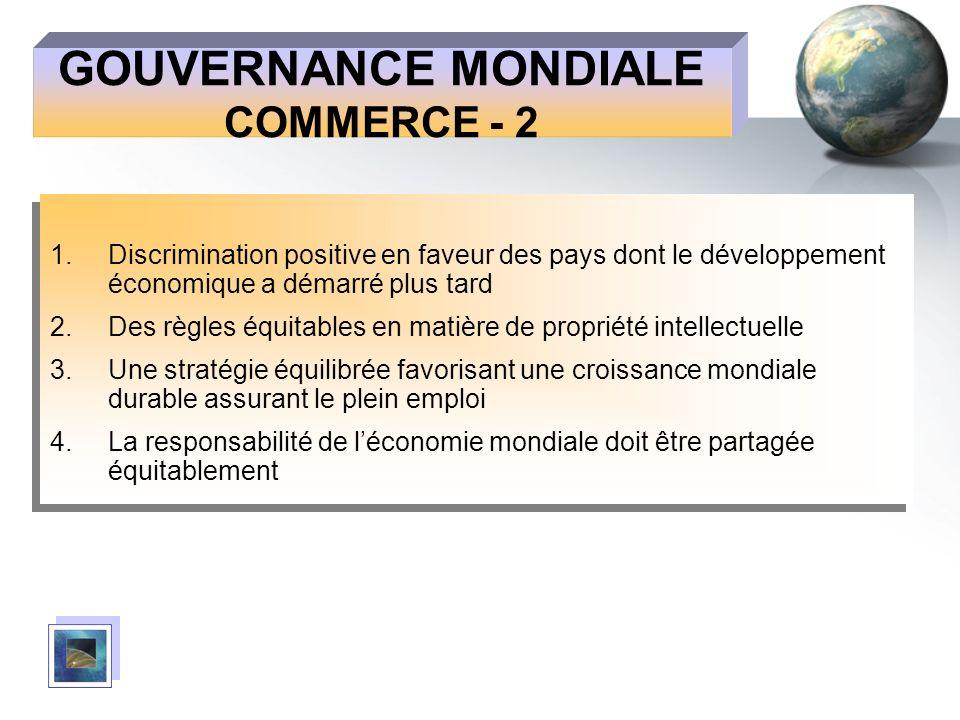 GOUVERNANCE MONDIALE COMMERCE - 2 1.Discrimination positive en faveur des pays dont le développement économique a démarré plus tard 2.Des règles équit