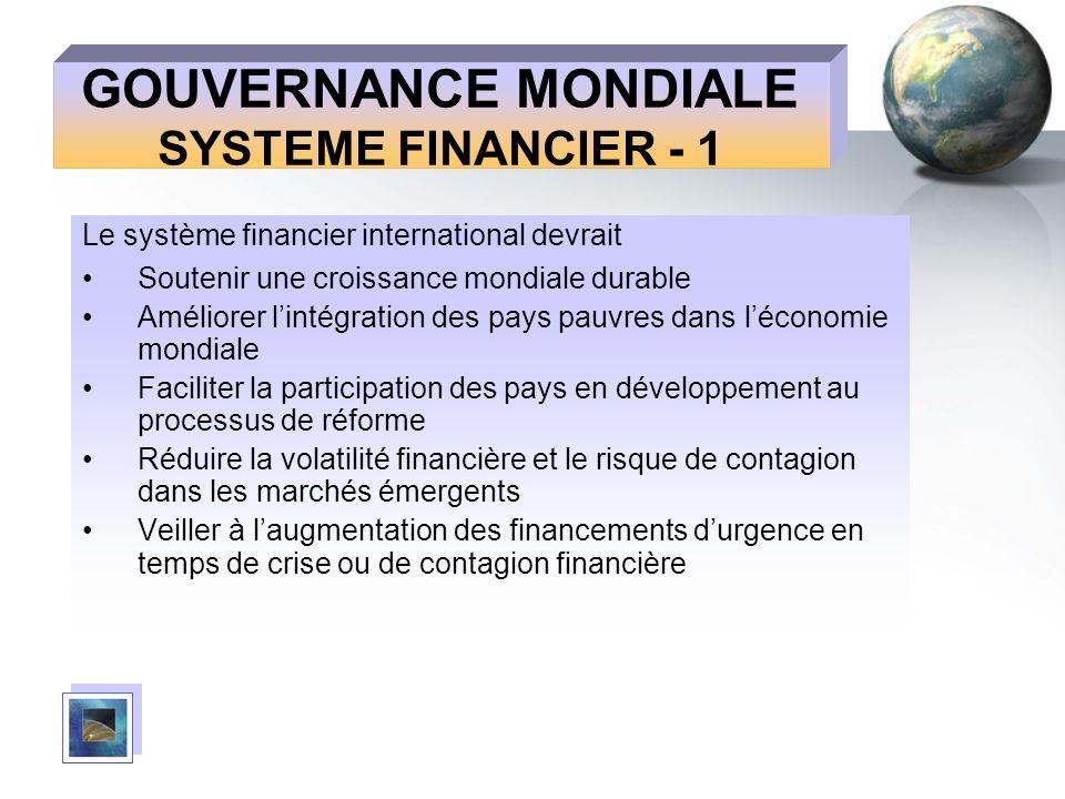 GOUVERNANCE MONDIALE SYSTEME FINANCIER - 1 Le système financier international devrait Soutenir une croissance mondiale durable Améliorer lintégration