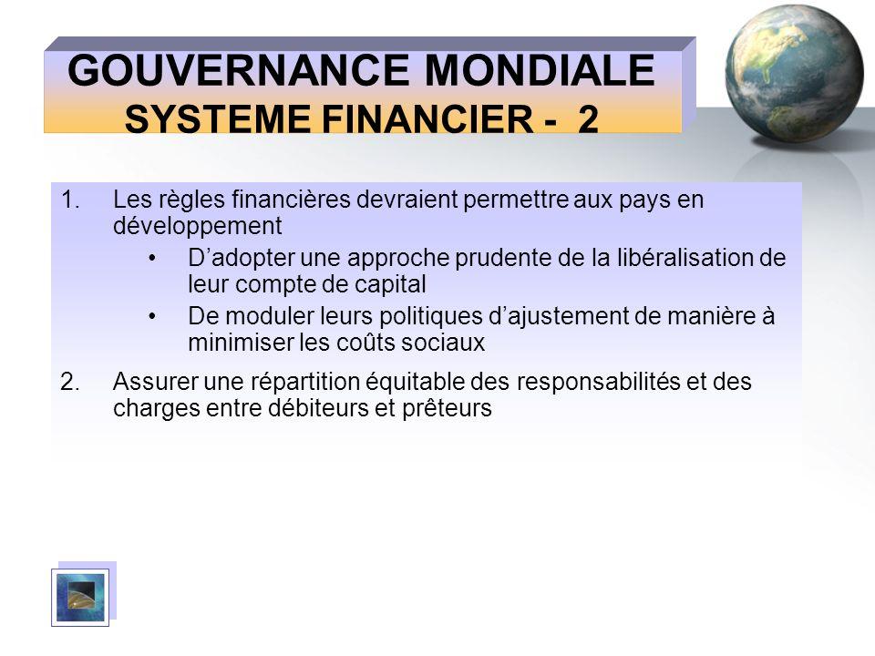 GOUVERNANCE MONDIALE SYSTEME FINANCIER - 2 1.Les règles financières devraient permettre aux pays en développement Dadopter une approche prudente de la