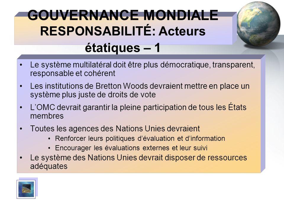 GOUVERNANCE MONDIALE RESPONSABILITÉ: Acteurs étatiques – 1 Le système multilatéral doit être plus démocratique, transparent, responsable et cohérent L