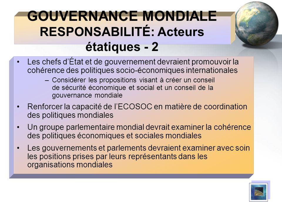 GOUVERNANCE MONDIALE RESPONSABILITÉ: Acteurs étatiques - 2 Les chefs dÉtat et de gouvernement devraient promouvoir la cohérence des politiques socio-é