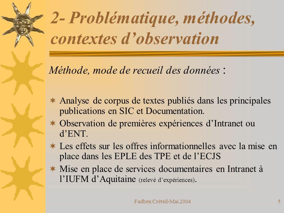 Fadben Créteil-Mai 20044 2- Problématique, méthodes, contextes dobservation Problématique : « Quobservons-nous depuis quelques mois en matière de développement des ENT et dIntranet sur les plans informationnels et documentaires.