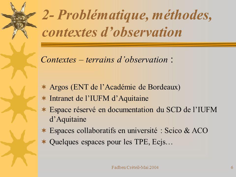 Fadben Créteil-Mai 20045 2- Problématique, méthodes, contextes dobservation Méthode, mode de recueil des données : Analyse de corpus de textes publiés dans les principales publications en SIC et Documentation.