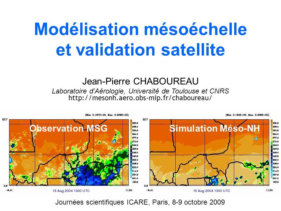 Simulation Méso-NHObservation MSG Modélisation mésoéchelle et validation satellite Jean-Pierre CHABOUREAU Laboratoire dAérologie, Université de Toulou