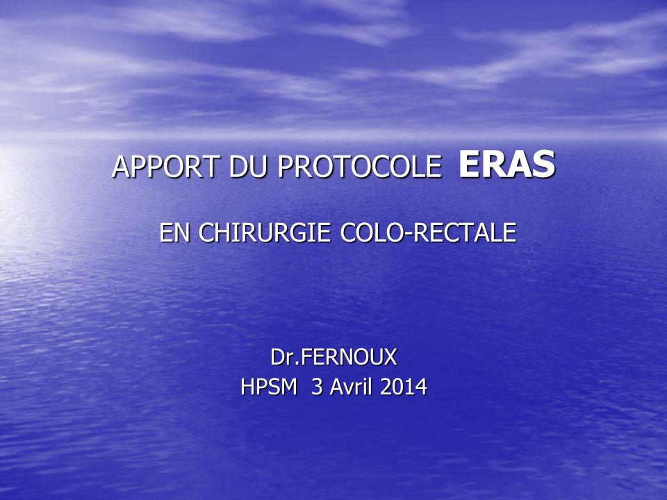 APPORT DU PROTOCOLE ERAS EN CHIRURGIE COLO-RECTALE Dr.FERNOUX HPSM 3 Avril 2014