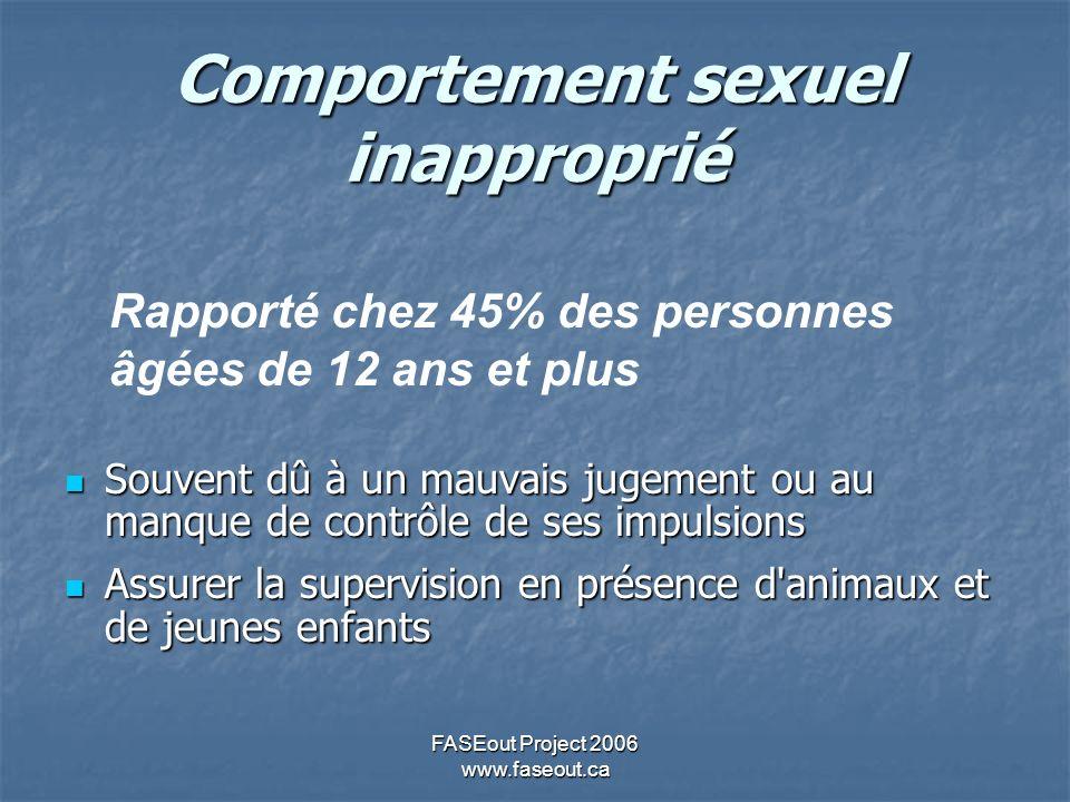 FASEout Project 2006 www.faseout.ca Comportement sexuel inapproprié Souvent dû à un mauvais jugement ou au manque de contrôle de ses impulsions Souven