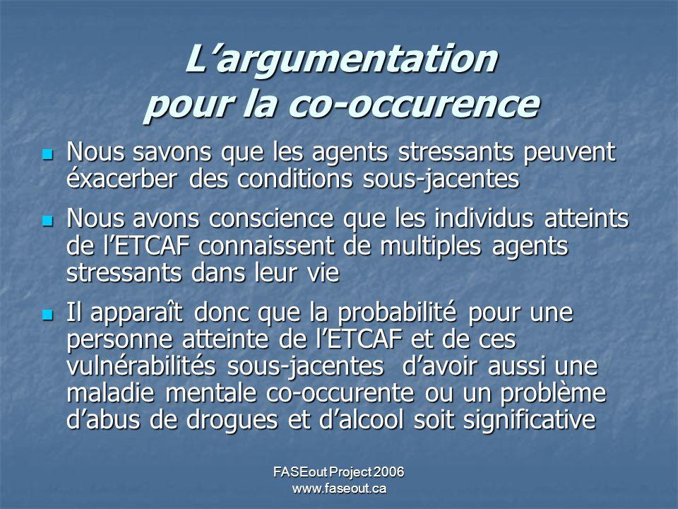 FASEout Project 2006 www.faseout.ca Largumentation pour la co-occurence Nous savons que les agents stressants peuvent éxacerber des conditions sous-ja