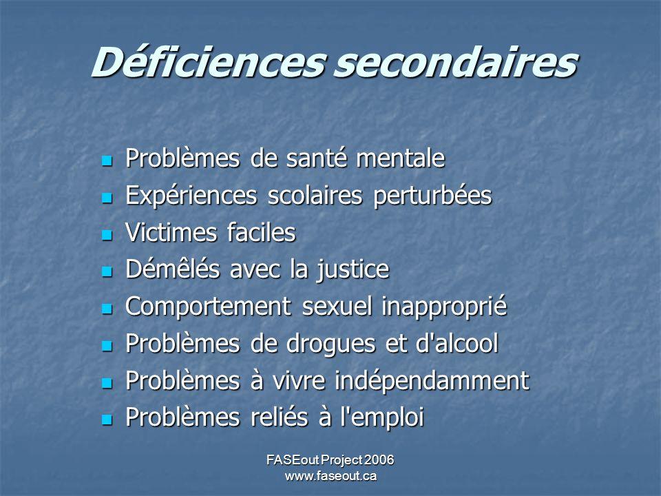 FASEout Project 2006 www.faseout.ca Déficiences secondaires Problèmes de santé mentale Problèmes de santé mentale Expériences scolaires perturbées Exp