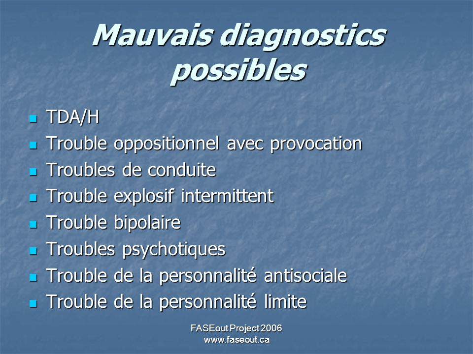FASEout Project 2006 www.faseout.ca Mauvais diagnostics possibles TDA/H TDA/H Trouble oppositionnel avec provocation Trouble oppositionnel avec provoc