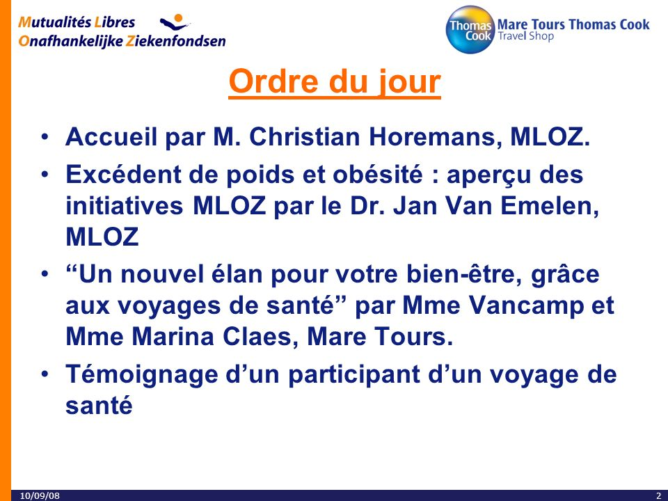 10/09/082 Ordre du jour Accueil par M. Christian Horemans, MLOZ.