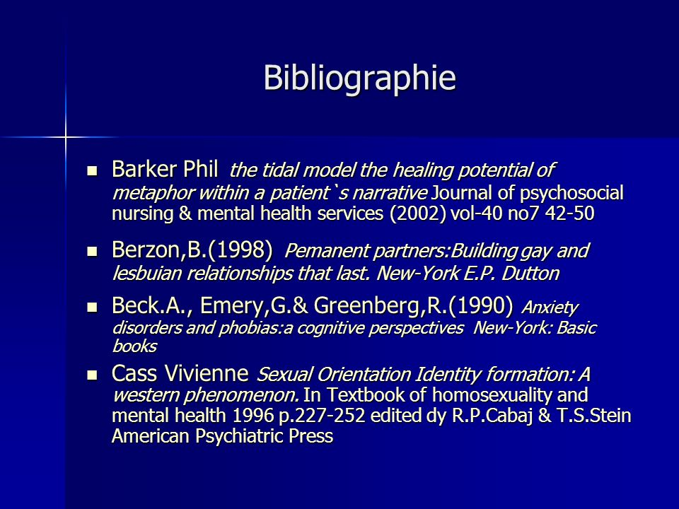 Bibliographie Barker Phil the tidal model the healing potential of metaphor within a patient`s narrative Journal of psychosocial nursing & mental heal