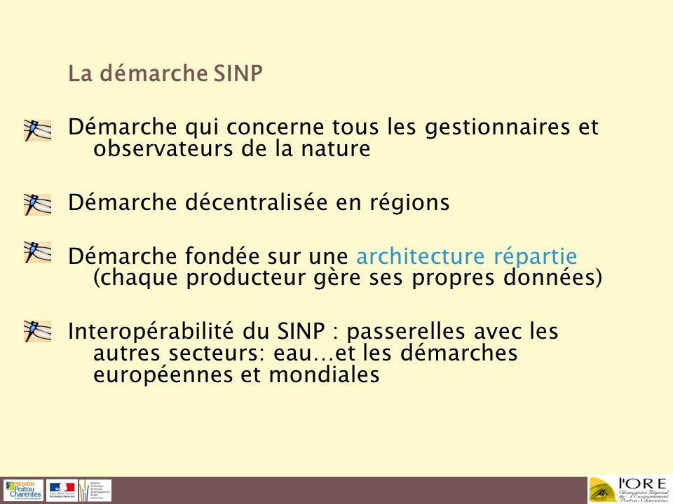 La démarche SINP Démarche qui concerne tous les gestionnaires et observateurs de la nature Démarche décentralisée en régions Démarche fondée sur une a