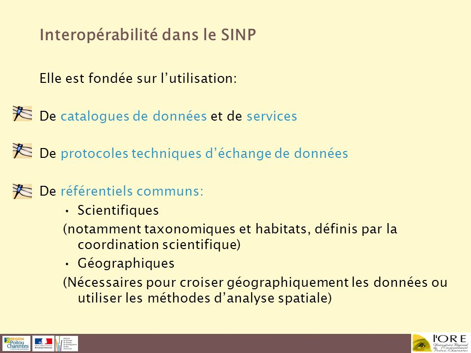 Interopérabilité dans le SINP Elle est fondée sur lutilisation: De catalogues de données et de services De protocoles techniques déchange de données D