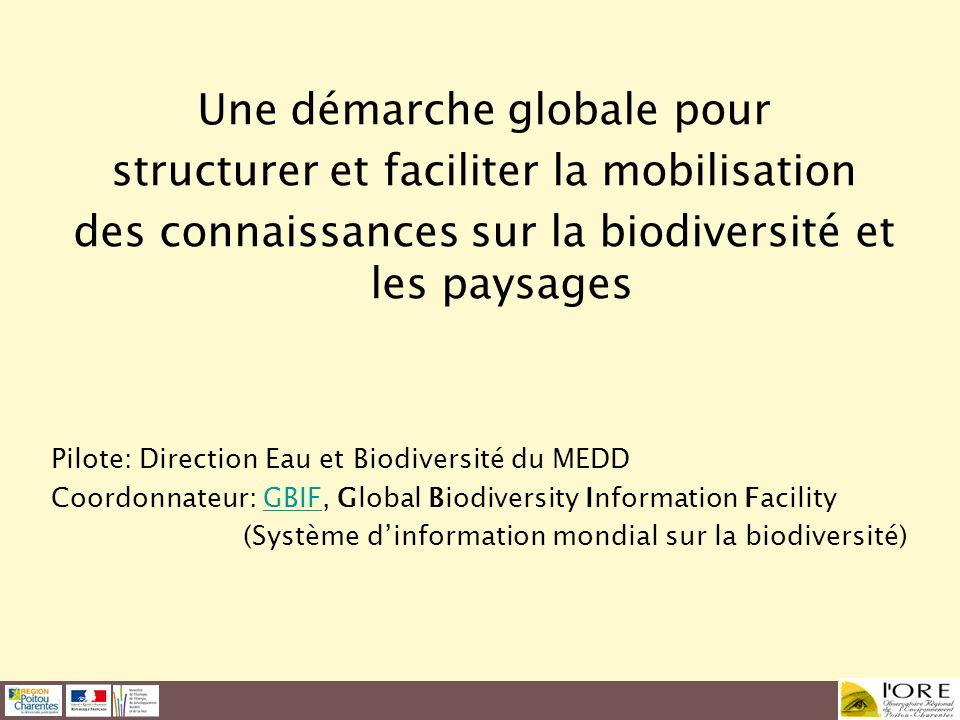 Une démarche globale pour structurer et faciliter la mobilisation des connaissances sur la biodiversité et les paysages Pilote: Direction Eau et Biodi