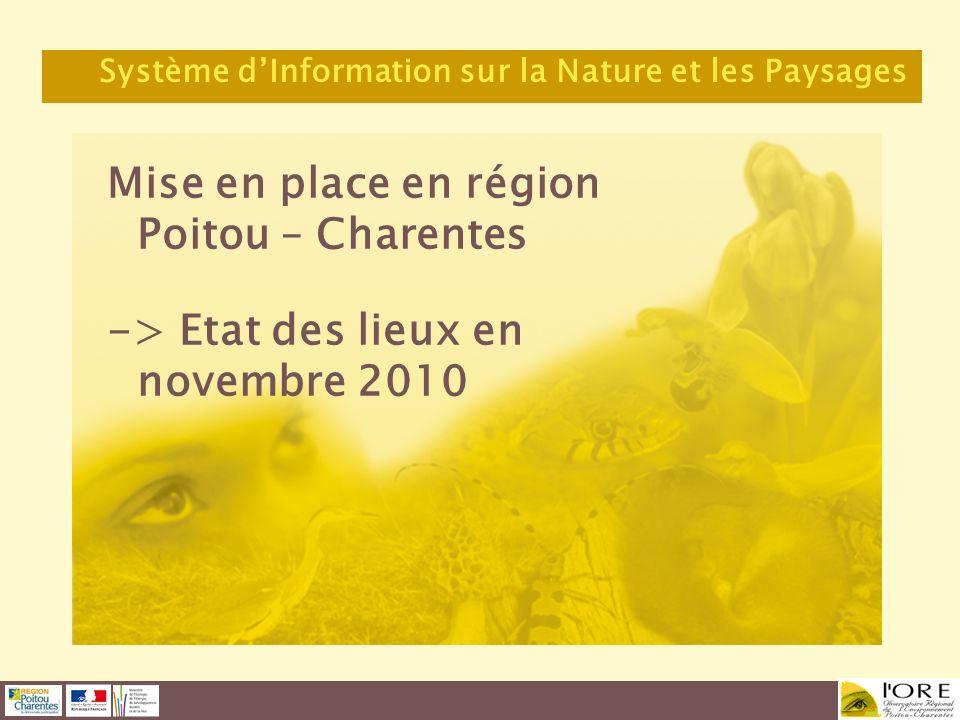 Mise en place en région Poitou – Charentes -> Etat des lieux en novembre 2010 Système dInformation sur la Nature et les Paysages