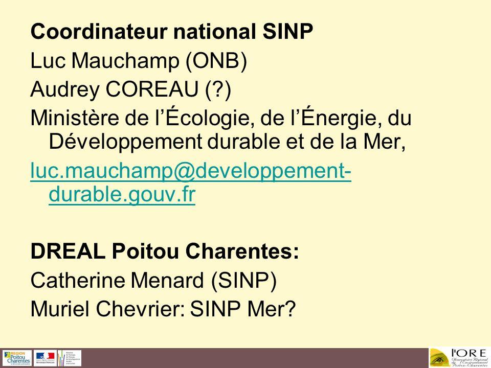 Coordinateur national SINP Luc Mauchamp (ONB) Audrey COREAU (?) Ministère de lÉcologie, de lÉnergie, du Développement durable et de la Mer, luc.maucha