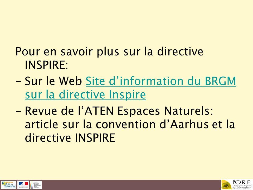 Pour en savoir plus sur la directive INSPIRE: -Sur le Web Site dinformation du BRGM sur la directive InspireSite dinformation du BRGM sur la directive