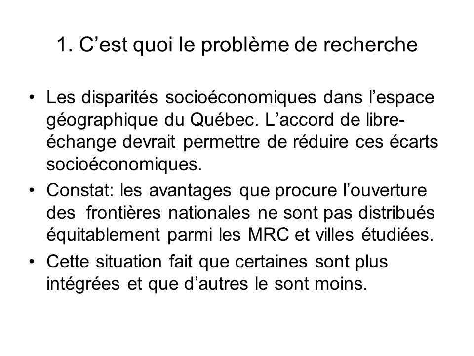 1. Cest quoi le problème de recherche Les disparités socioéconomiques dans lespace géographique du Québec. Laccord de libre- échange devrait permettre