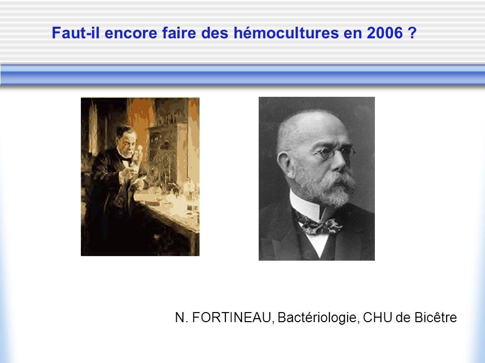 Faut-il encore faire des hémocultures en 2006 ? N. FORTINEAU, Bactériologie, CHU de Bicêtre