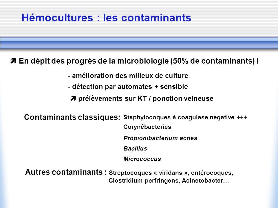 Hémocultures : les contaminants En dépit des progrès de la microbiologie (50% de contaminants) ! - amélioration des milieux de culture - détection par