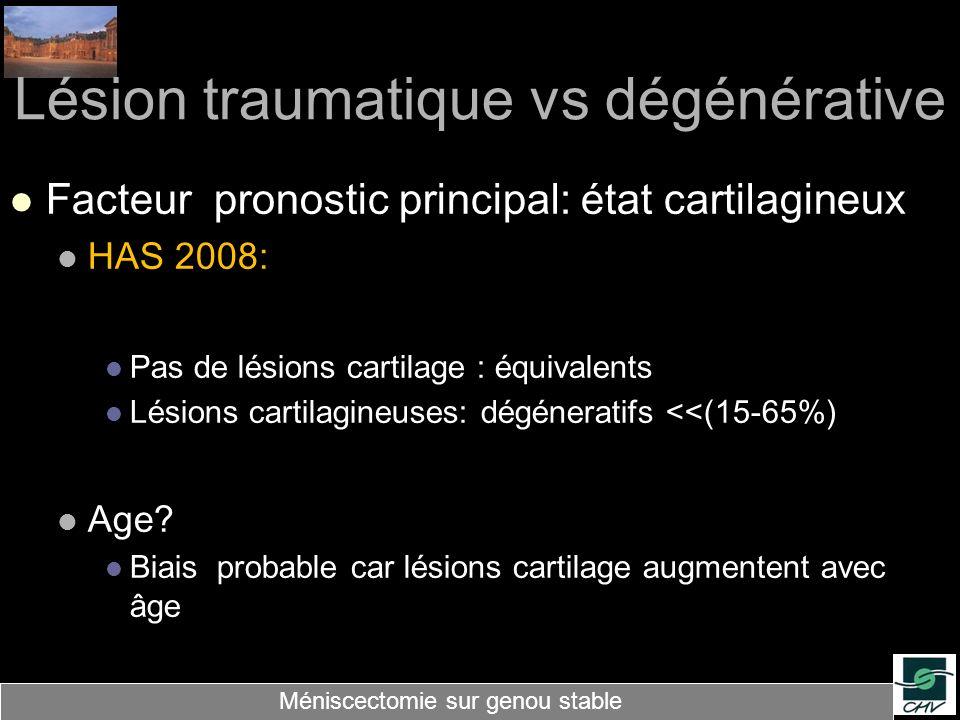 Lésion traumatique vs dégénérative Facteur pronostic principal: état cartilagineux HAS 2008: Pas de lésions cartilage : équivalents Lésions cartilagin