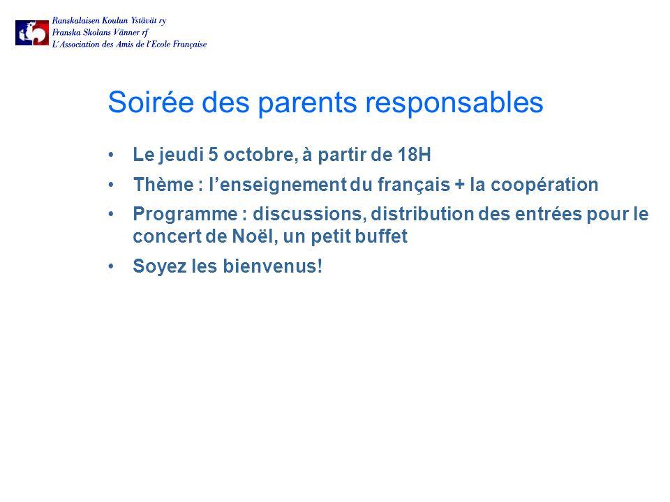 Soirée des parents responsables Le jeudi 5 octobre, à partir de 18H Thème : lenseignement du français + la coopération Programme : discussions, distribution des entrées pour le concert de Noël, un petit buffet Soyez les bienvenus!