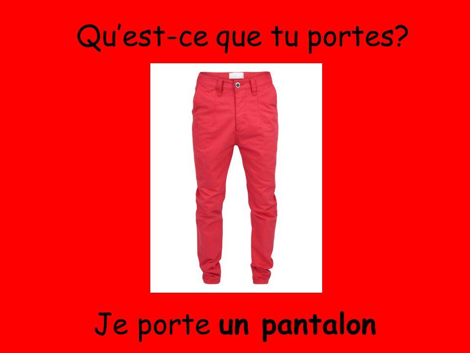 Je porte un pantalon Quest-ce que tu portes?