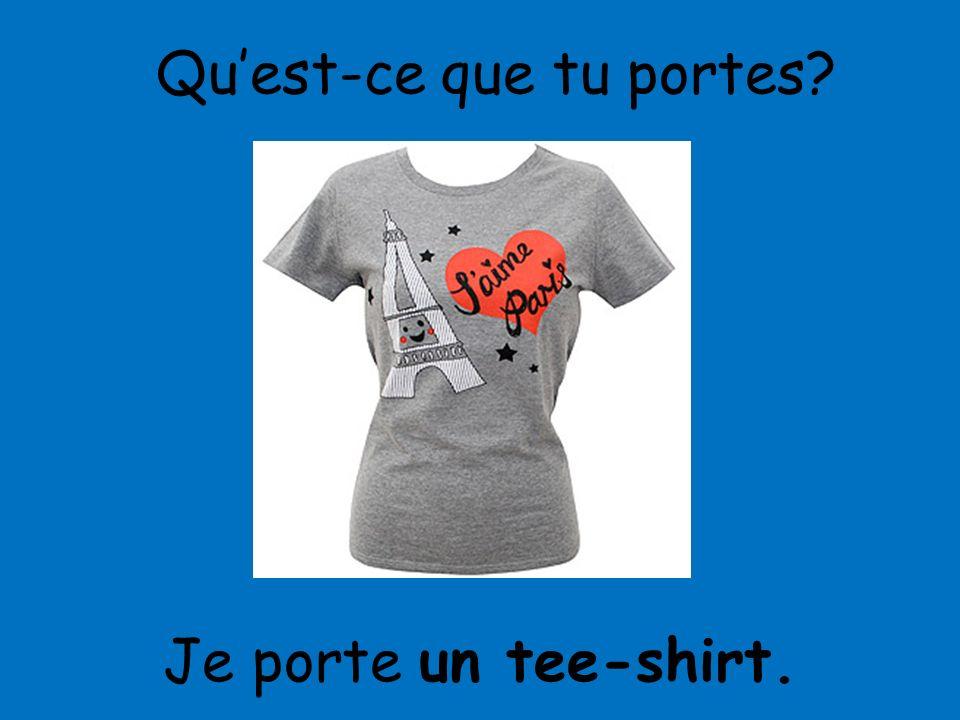 Je porte un tee-shirt. Quest-ce que tu portes?