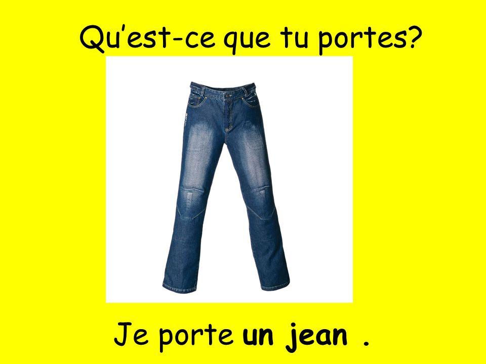 Je porte un jean. Quest-ce que tu portes?