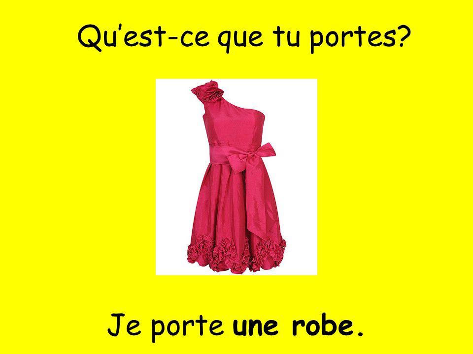 Je porte une robe. Quest-ce que tu portes?
