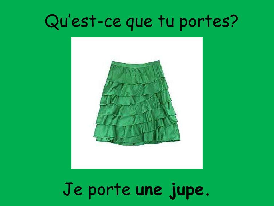 Je porte une jupe. Quest-ce que tu portes?
