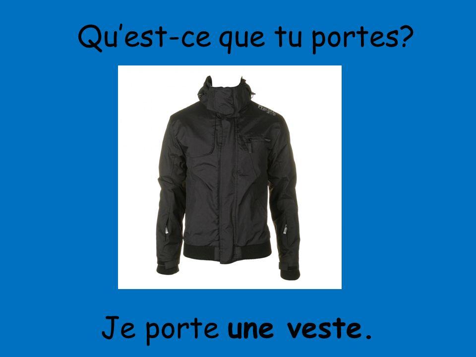 Je porte une veste. Quest-ce que tu portes?