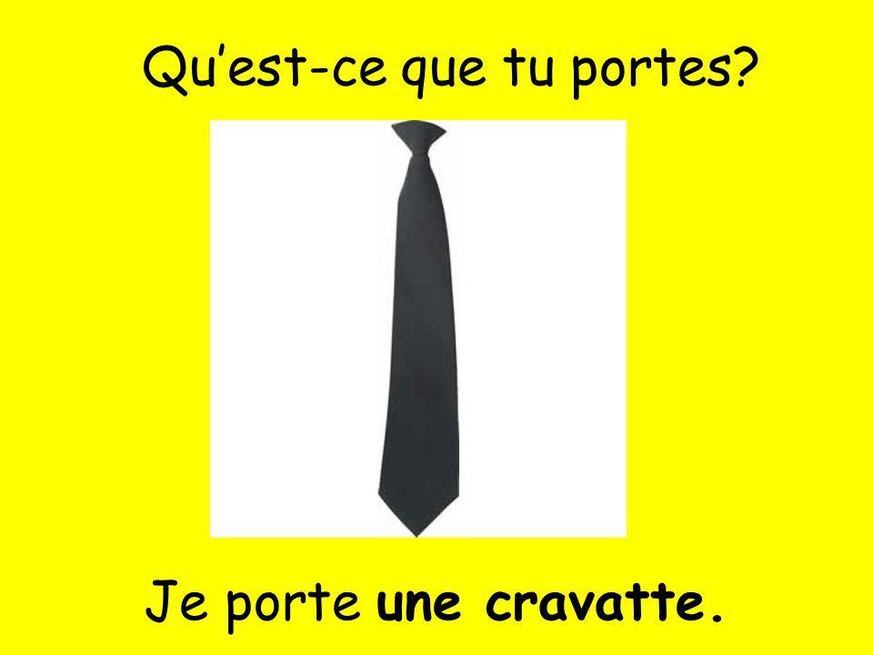 Je porte une cravatte. Quest-ce que tu portes?