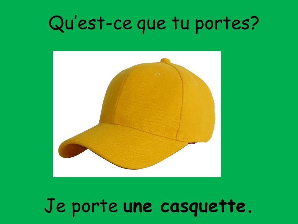 Je porte une casquette. Quest-ce que tu portes?
