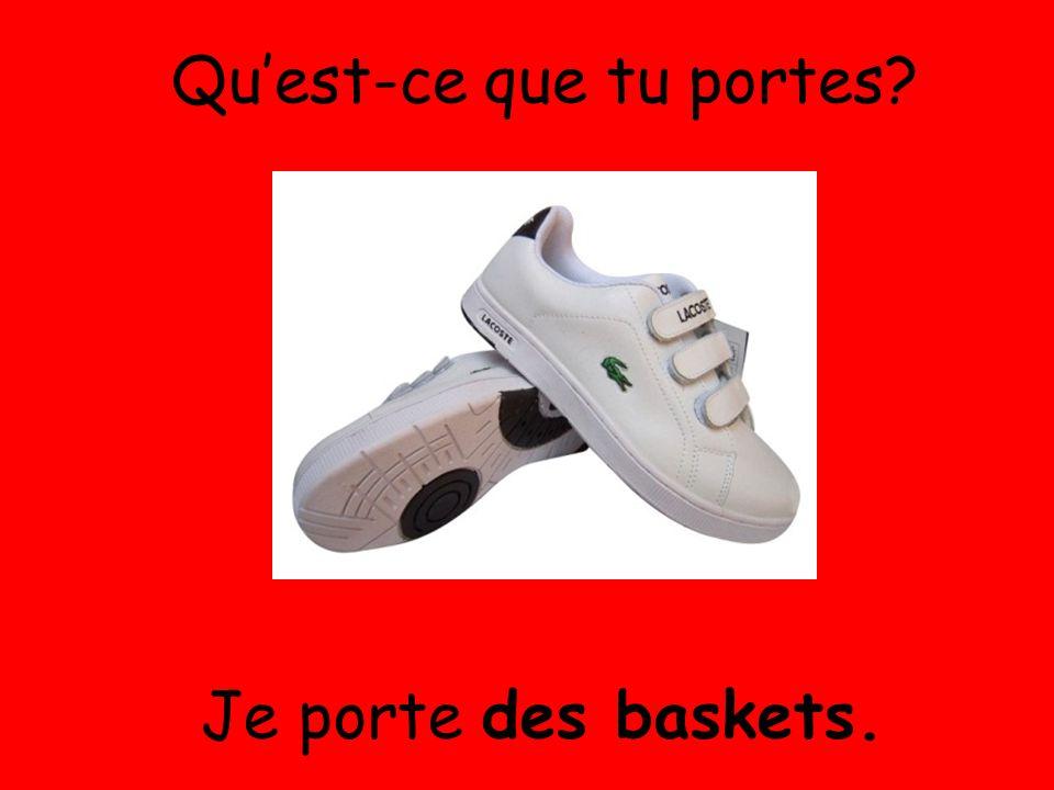 Je porte des baskets. Quest-ce que tu portes?