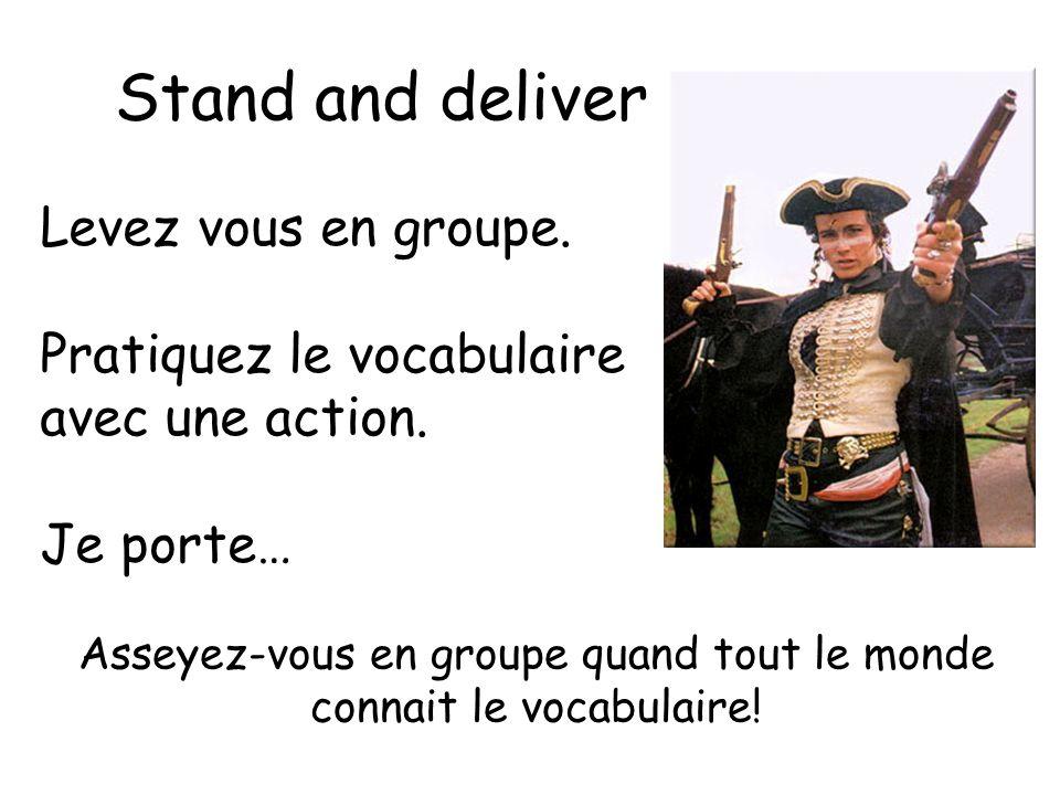 Stand and deliver Levez vous en groupe. Pratiquez le vocabulaire avec une action. Je porte… Asseyez-vous en groupe quand tout le monde connait le voca