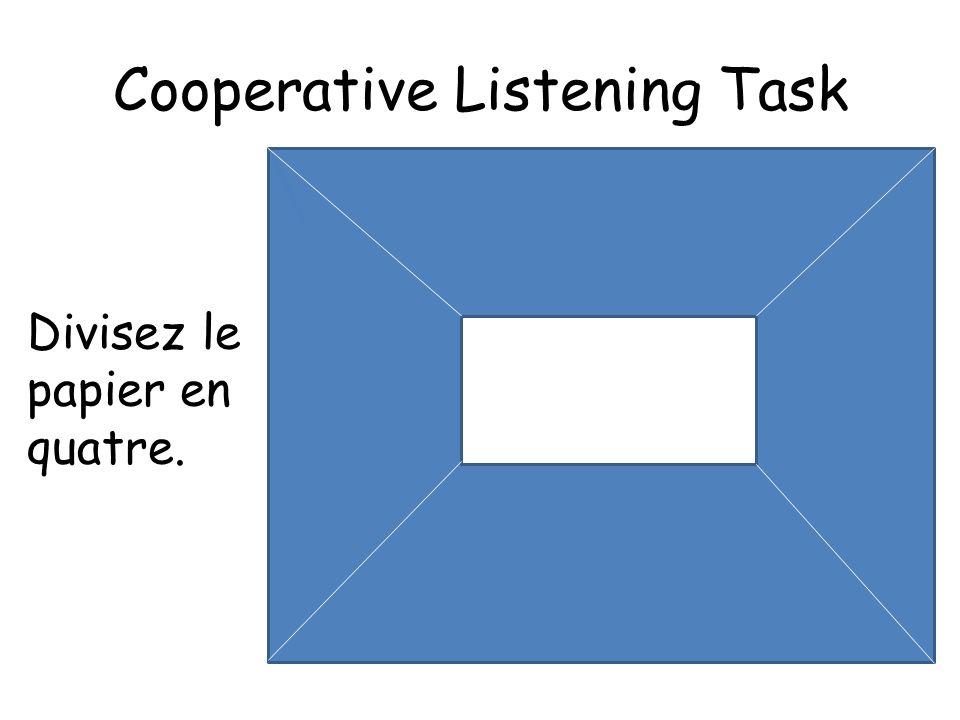 Cooperative Listening Task Divisez le papier en quatre.