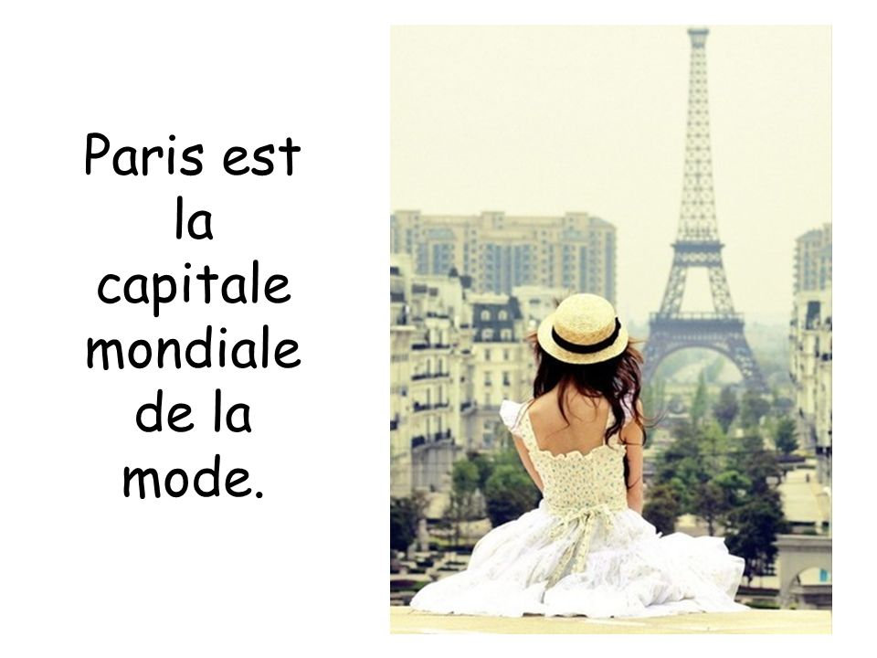 Paris est la capitale mondiale de la mode.