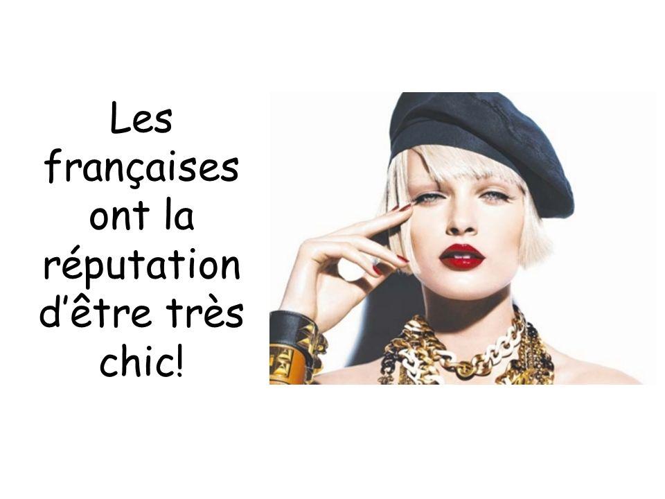 Les françaises ont la réputation dêtre très chic!