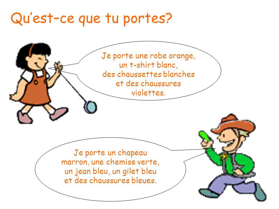 Quest–ce que tu portes? Je porte une robe orange, un t-shirt blanc, des chaussettes blanches et des chaussures violettes. Je porte un chapeau marron,