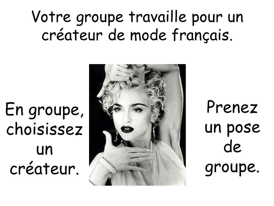 Votre groupe travaille pour un créateur de mode français. En groupe, choisissez un créateur. Prenez un pose de groupe.