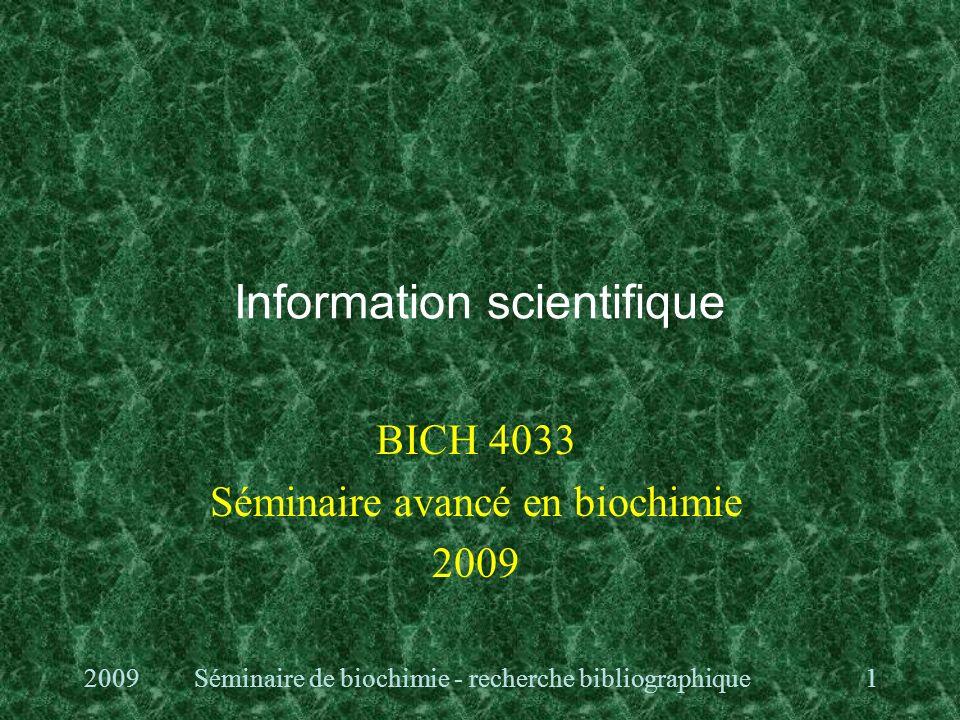 Information scientifique BICH 4033 Séminaire avancé en biochimie 2009 1 Séminaire de biochimie - recherche bibliographique
