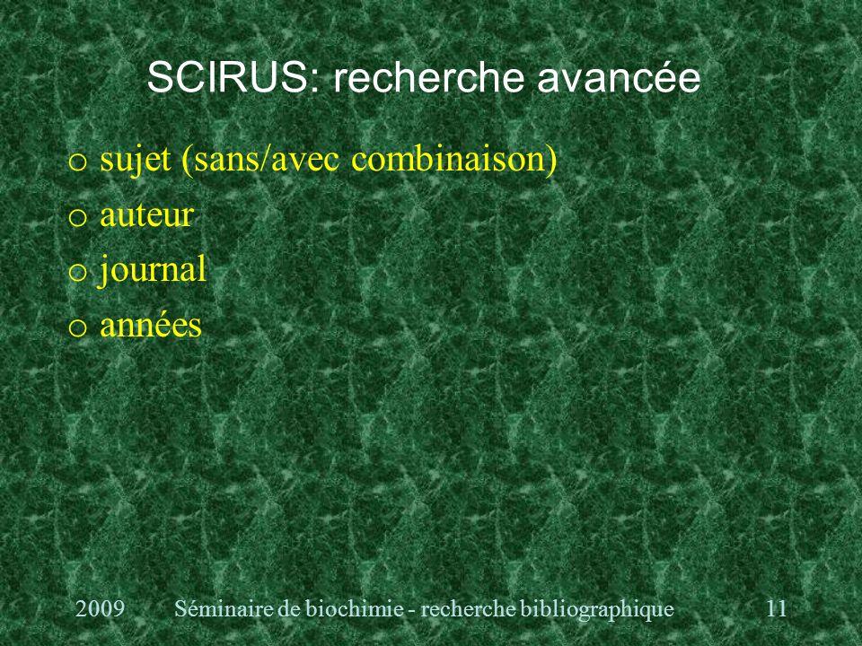SCIRUS: recherche avancée o sujet (sans/avec combinaison) o auteur o journal o années 2009Séminaire de biochimie - recherche bibliographique11