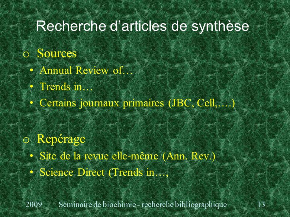 Recherche darticles de synthèse o Sources Annual Review of… Trends in… Certains journaux primaires (JBC, Cell,….) o Repérage Site de la revue elle-même (Ann.