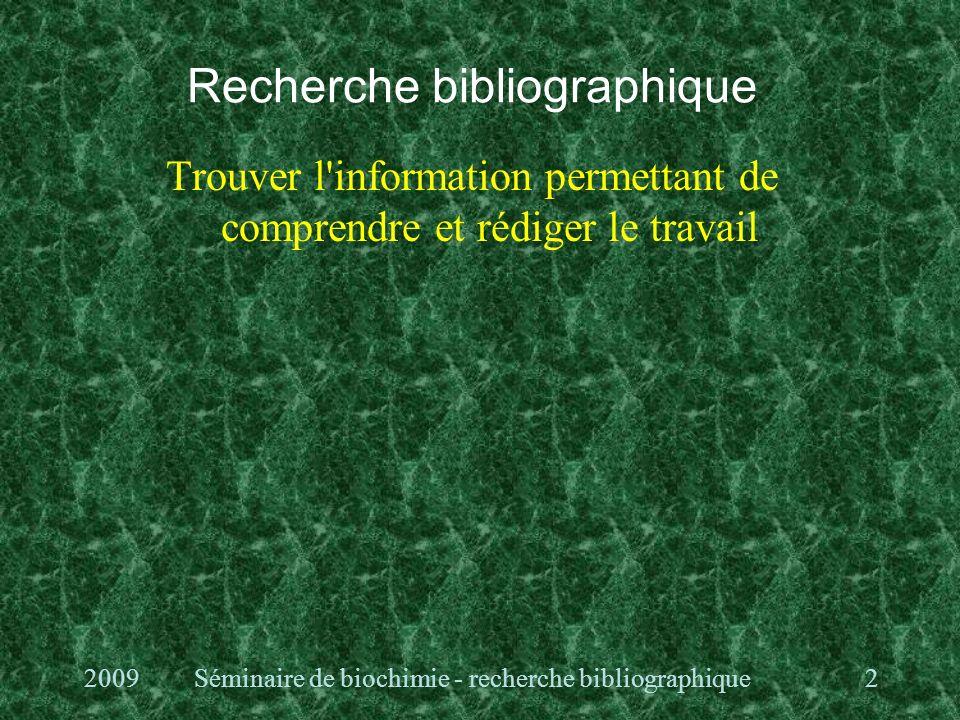 Recherche bibliographique Trouver l information permettant de comprendre et rédiger le travail 22009Séminaire de biochimie - recherche bibliographique