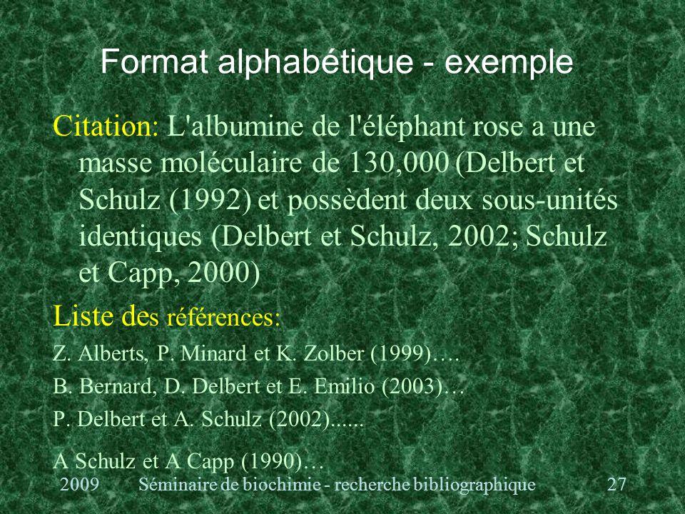 Format alphabétique - exemple Citation: L albumine de l éléphant rose a une masse moléculaire de 130,000 (Delbert et Schulz (1992) et possèdent deux sous-unités identiques (Delbert et Schulz, 2002; Schulz et Capp, 2000) Liste de s références: Z.